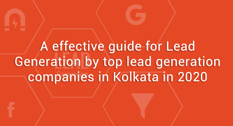 A effective guide for Lead Generation by top lead generation companies in Kolkata in 2020