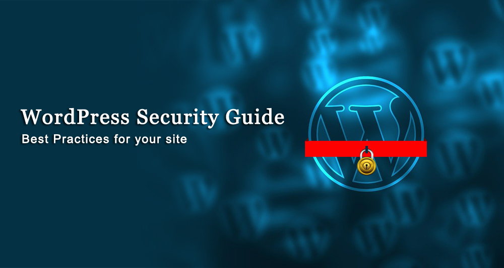 WordPress Security Guide: Best Practices for your site